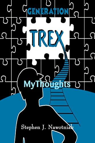 Generation Trex: My Thoughts: Nawotniak, Stephen J.