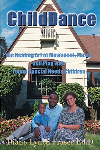 9780595099726: Childdance: The Healing Art of Movement, Music, and Play With Young Special Needs Children