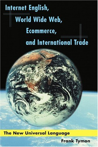9780595099818: Internet English, World Wide Web, Ecommerce, and International Trade: The New Universal Language