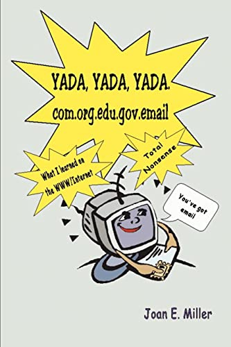 9780595100613: Yada, Yada, Yada.Com.Org.Edu.Gov.Email: What I Learned on the WWW/Internet--Total Nonsense