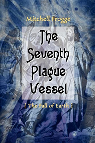 9780595120215: The Seventh Plague Vessel: The Fall of Earth