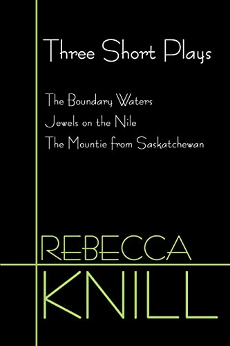 9780595120543: Three Short Plays: The Boundary Waters, Jewels on the Nile, the Mountie from Saskatchewan