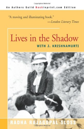 Lives in the Shadow: with J. Krishnamurti: Radha Sloss