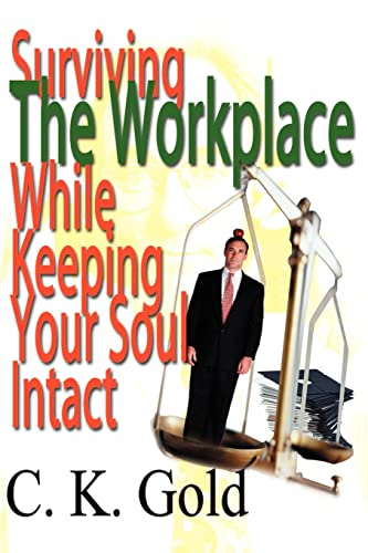 Surviving The Workplace While Keeping Your Soul Intact: C. K. Gold