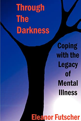 9780595127597: Through the Darkness: Coping With the Legacy of Mental Illness