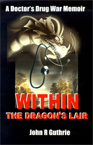 9780595127795: Within the Dragon's Lair: A Doctor's Drug War Memoir