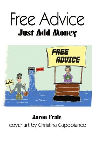 Free Advice Just Add Money: Aaron Frale