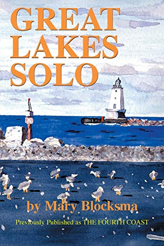 Great Lakes Solo: Exploring the Great Lakes Coastline from the St. Lawrence Seaway to the Boundary Waters of Minnesota (0595129447) by Blocksma, Mary