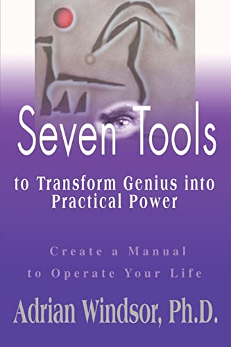 Seven Tools to Transform Genius into Practical: Windsor, Adrian