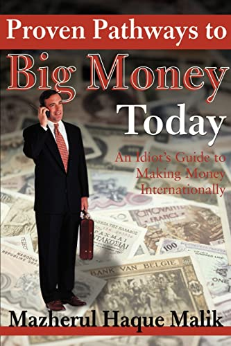 Proven Pathways to Big Money Today An Idiots Guide to Making Money Internationally: Mazher Malik