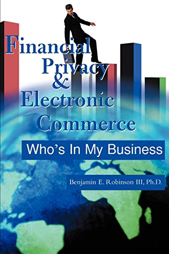 Financial Privacy & Electronic Commerce: Who's In: Benjamin E. Robinson