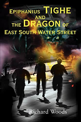 Epiphanius Tighe and the Dragon of East South Water Street (0595130593) by Richard Woods