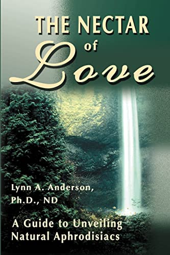 9780595130788: The Nectar of Love: A Guide to Unveiling Natural Aphrodisiacs