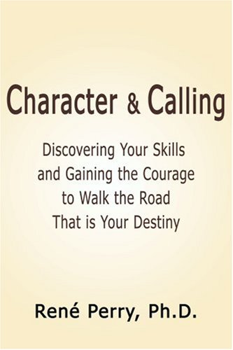 9780595131273: Character and Calling: Discovering Your Skills and Gaining the Courage to Walk the Road That is Your Destiny: Discovering Your Skills and Gaining the Courage to Walk the Road That Is Your Destimy
