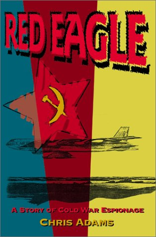 Red Eagle: A Story of Cold War Espionage: Adams, Chris