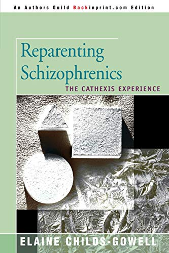 Reparenting Schizophrenics: The Cathexis Experience: Elaine Childs-Gowell, Jacqui