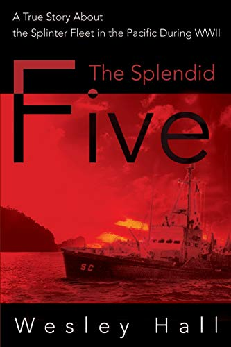 9780595131969: The Splendid Five: A True Story About the Splinter Fleet in the Pacific During WWII