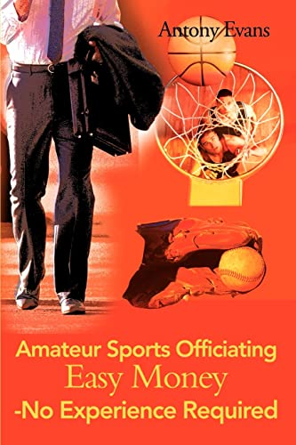 9780595132607: Amateur Sports Officiating Easy Money-No Experience Required