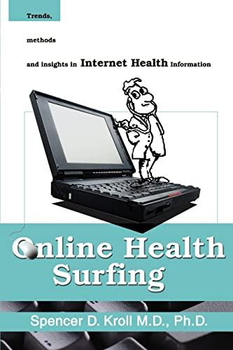 Online Health Surfing Trends, Methods and Insights in Internet Health Information: Spencer D. Kroll