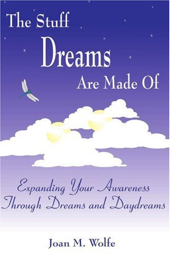 9780595133703: The Stuff Dreams Are Made Of: Expanding Your Awareness Through Dreams and Daydreams