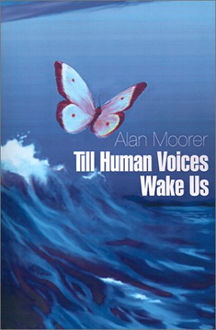 Till Human Voices Wake Us: Moorer, Alan