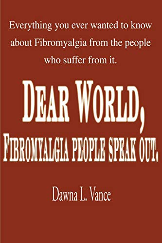 Dear World, Fibromyalgia People Speak Out.: Everything You Ever Wanted to Know about Fibromyalgia ...