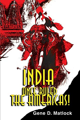 India Once Ruled the Americas!: Gene Matlock