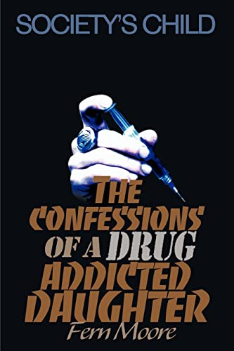 9780595134960: The Confessions of a Drug Addicted Daughter: Society's Child