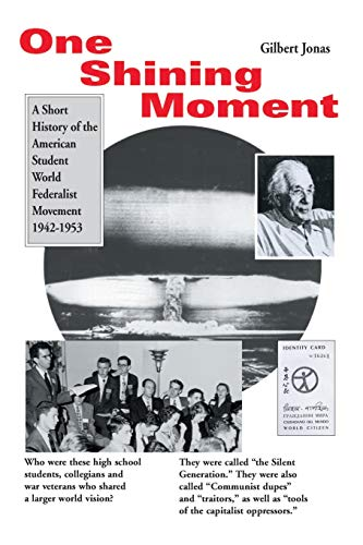 9780595135011: One Shining Moment: A Short History of the American Student World Federalist Movement 1942-1953