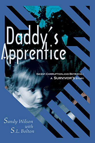 Daddy's Apprentice: Incest, Corruption, and Betrayal - A Survivor's Story: Wilson, Sandy ...