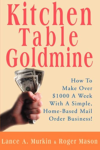 9780595136070: Kitchen Table Goldmine: How To Make Over $1000 A Week With A Simple, Home-Based Mail Order Business!