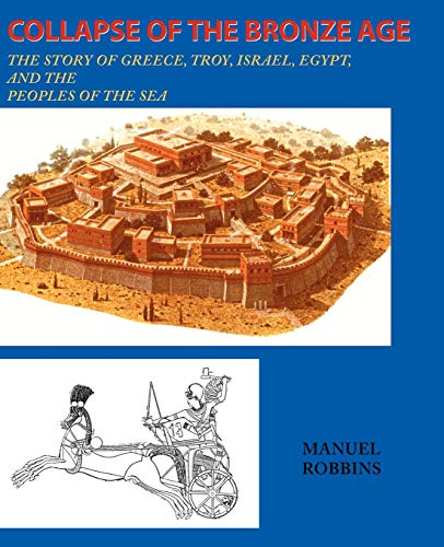9780595136643: Collapse of the Bronze Age: The Story of Greece, Troy, Israel, Egypt, and the Peoples of the Sea