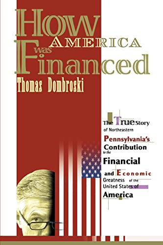 9780595137428: How America Was Financed: The True Story of Northeastern Pennsylvania's Contribution to the Financial and Economic Greatness of the United States of America