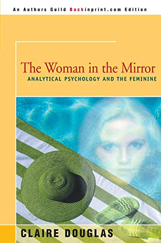 9780595138876: The Woman in the Mirror: Analytical Psychology and the Feminine