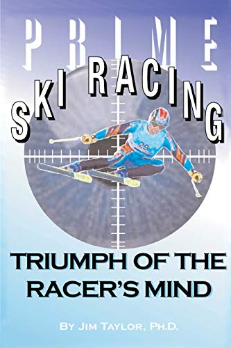 9780595139934: Prime Ski Racing: Triumph of the Racer's Mind