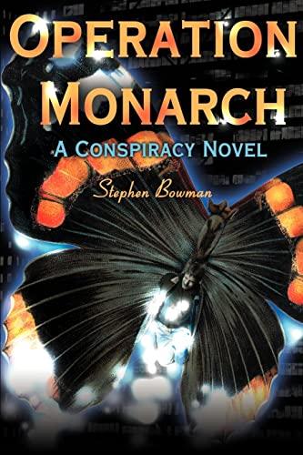 Operation Monarch: A Conspiracy Novel: Stephen Bowman