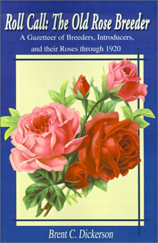 9780595140626: Roll-Call: The Old Rose Breeder: A Gazetteer of Breeders, Introducers, and Their Roses Through 1920 (Old Rose Researcher)