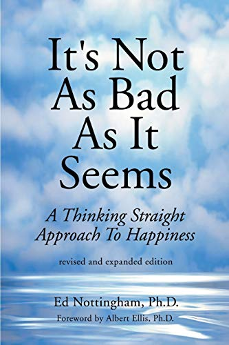 9780595141685: It's Not as Bad as It Seems: A Thinking Straight Approach to Happiness