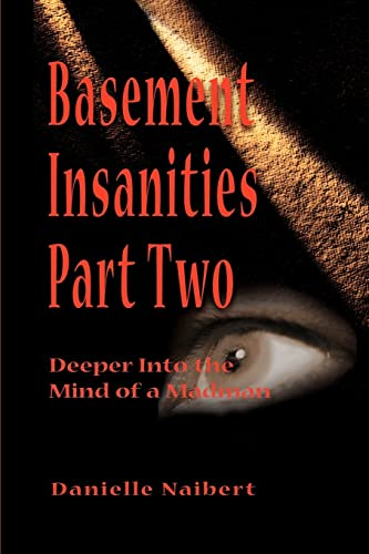 Basement Insanities Part Two: Deeper Into the: Danielle Naibert