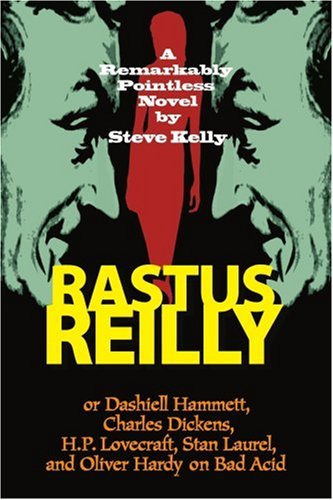 9780595142026: Rastus Reilly -- or -- Dashiell Hammett, Charles Dickens, H.P. Lovecraft, Stan Laurel, and Oliver Hardy on Bad Acid