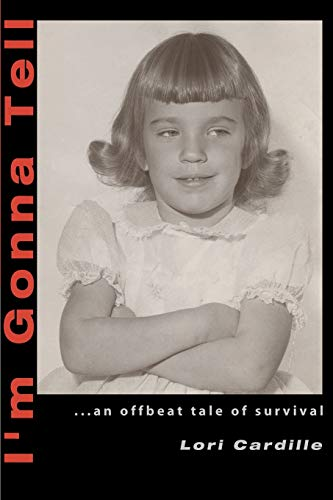 I'm Gonna Tell: .An Offbeat Tale of Survival: Lori Cardille