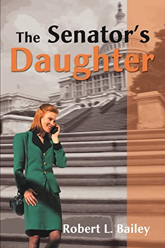 The Senator's Daughter (0595142192) by Robert Bailey