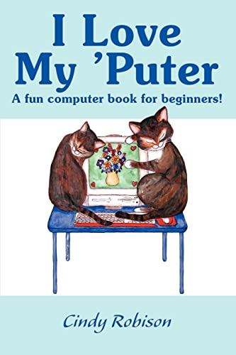 9780595142651: I Love My 'Puter: A Fun Computer Book for Beginners!
