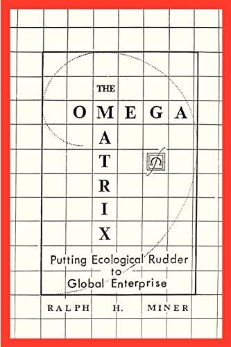 9780595143863: The Omega Matrix: Putting Ecological Rudder to Global Enterprise