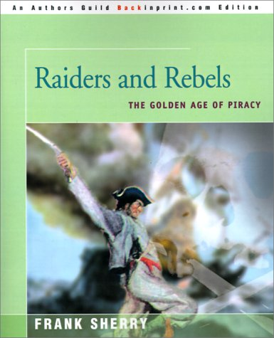 9780595144129: Raiders and Rebels: The Golden Age of Piracy
