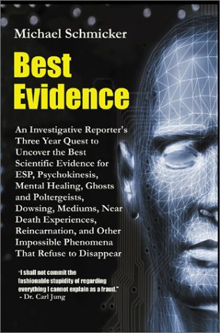 9780595144648: Best Evidence : An Investigative Reporter's Three-Year Quest to Uncover the Best Scientific Evidence for Esp, Psychokinesis, Mental Healing, Ghosts and Poltergeists, Dowsing, Mediums, Near Death Experiences, Reincarnation and Other Impossible Phenomena That Refuse to Disappear