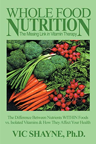 9780595144761: Whole Food Nutrition: The Missing Link in Vitamin Therapy: The Difference Between Nutrients WITHIN Foods vs. Isolated Vitamins & how they affect your health