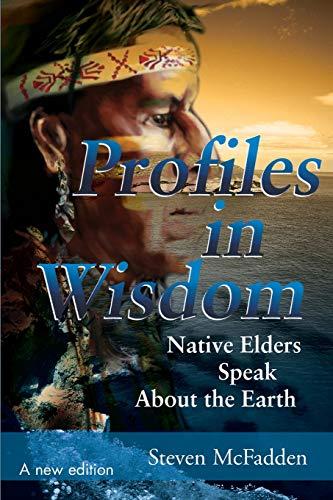 9780595144846: Profiles in Wisdom: Native Elders Speak about the Earth