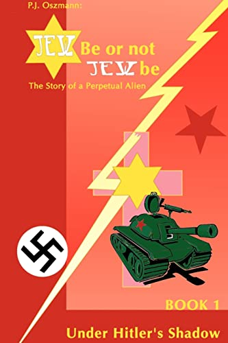 Jew Be or Not Jew Be: The Story of a Perpetual Alien, Book One, Under Hiltler's Shadow