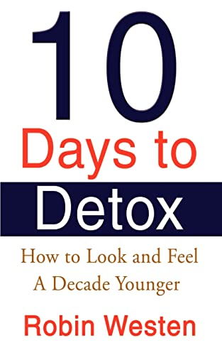 9780595146222: Ten Days to Detox: How to Look and Feel A Decade Younger